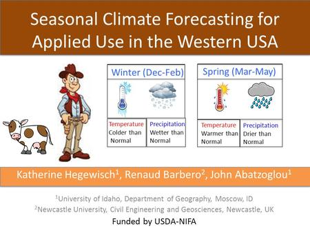 Seasonal Climate Forecasting for Applied Use in the Western USA Katherine Hegewisch 1, Renaud Barbero 2, John Abatzoglou 1 1 University of Idaho, Department.
