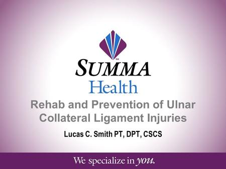 Rehab and Prevention of Ulnar Collateral Ligament Injuries Lucas C. Smith PT, DPT, CSCS.