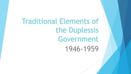 Traditional Elements of the Duplessis Government 1946-1959.