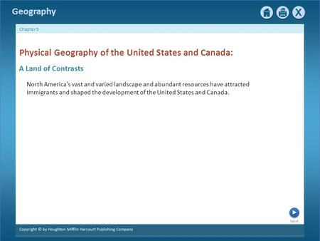Next Copyright © by Houghton Mifflin Harcourt Publishing Company Chapter 5 Geography A Land of Contrasts Physical Geography of the United States and Canada: