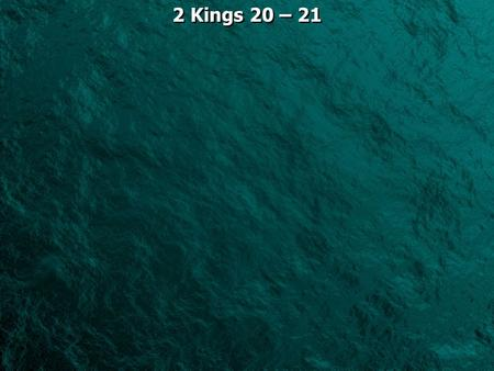 2 Kings 20 – 21. 2 Kings 20:1 In those days Hezekiah was sick and near death. And Isaiah the prophet, the son of Amoz, went to him and said to him, Thus.