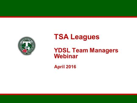 TSA Leagues YDSL Team Managers Webinar April 2016.