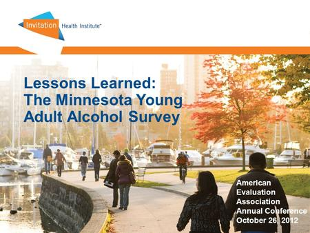 Lessons Learned: The Minnesota Young Adult Alcohol Survey American Evaluation Association Annual Conference October 26, 2012.
