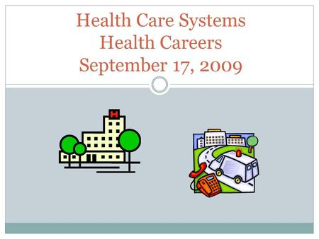 Health Care Systems Health Careers September 17, 2009.