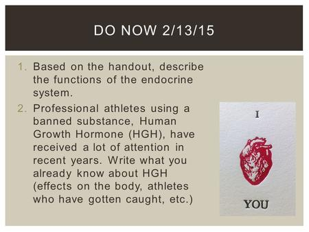 DO NOW 2/13/15 1.Based on the handout, describe the functions of the endocrine system. 2.Professional athletes using a banned substance, Human Growth Hormone.