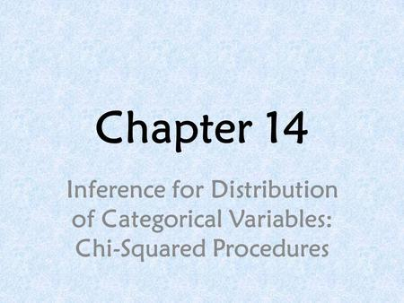 Chapter 14 Inference for Distribution of Categorical Variables: Chi-Squared Procedures.