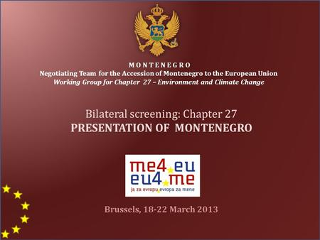 M O N T E N E G R O Negotiating Team for the Accession of Montenegro to the European Union Working Group for Chapter 27 – Environment and Climate Change.