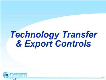 04 June 2014 1 0312 Technology Transfer & Export Controls.