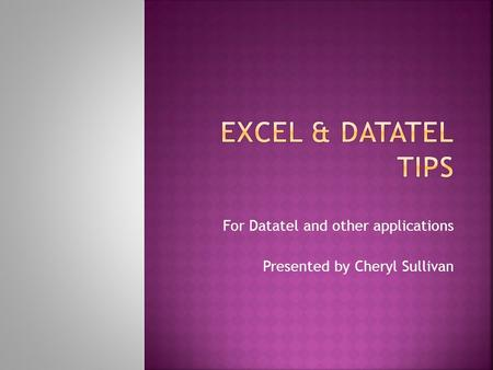 For Datatel and other applications Presented by Cheryl Sullivan.