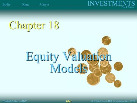  The McGraw-Hill Companies, Inc., 1999 INVESTMENTS Fourth Edition Bodie Kane Marcus Irwin/McGraw-Hill 18-1 Equity Valuation Models Chapter 18.