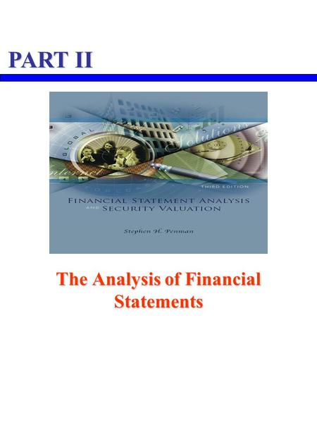 The Analysis of Financial Statements PART II. The Analysis of Financial Statements 1 Knowing the Business  The Products  The Knowledge Base  The Competition.