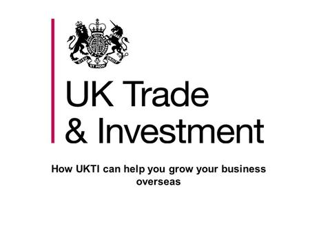 How UKTI can help you grow your business overseas.