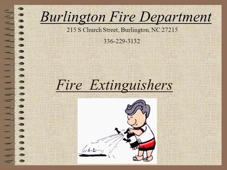 Fire Extinguishers Burlington Fire Department 215 S Church Street, Burlington, NC 27215 336-229-3132.