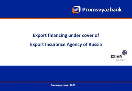 Export financing under cover of Export Insurance Agency of Russia Promsvyazbank, 2015.