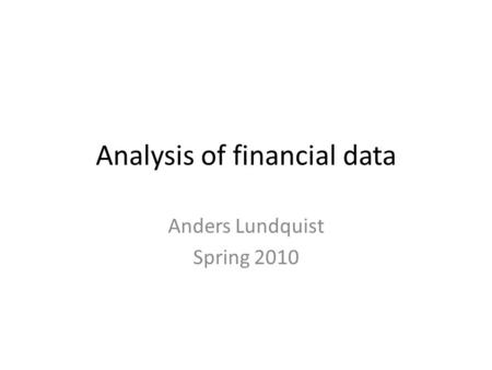 Analysis of financial data Anders Lundquist Spring 2010.