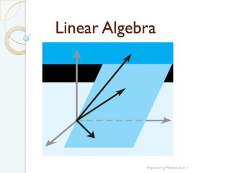 Linear Algebra Engineering Mathematics-I. Linear Systems in Two Unknowns Engineering Mathematics-I.