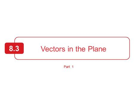 Vectors in the Plane 8.3 Part 1. 2  Write vectors as linear combinations of unit vectors.  Find the direction angles of vectors.  Use vectors to model.