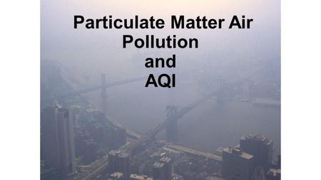 Particulate Matter Air Pollution and AQI. Pollution Facts Mexico City is one of the world's most polluted cities. When pollution is really bad, birds.