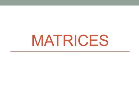 MATRICES. Introduction Matrix algebra has several uses in economics as well as other fields of study. One important application of Matrices is that it.