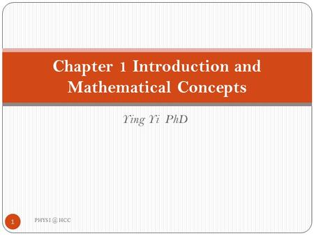 Ying Yi PhD Chapter 1 Introduction and Mathematical Concepts 1 PHYS HCC.