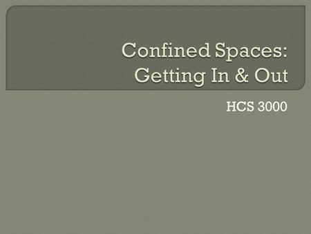 HCS 3000.  A confined space is a place that is hard to get in and out of. It also is a place that is not in regular or normal use.  Examples Tanks Process.