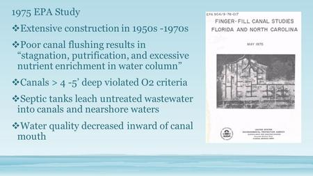 "1975 EPA Study  Extensive construction in 1950s -1970s  Poor canal flushing results in ""stagnation, putrification, and excessive nutrient enrichment."