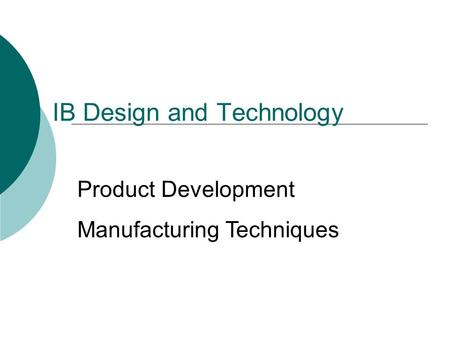 IB Design and Technology Product Development Manufacturing Techniques.
