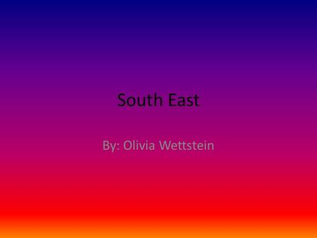 South East By: Olivia Wettstein. Location Where are this region's major cities? 1.Atlanta 2.Miami 3.Charlotte land forms and resources? The Pacific Ocean.