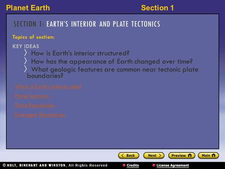Planet EarthSection 1 SECTION 1: EARTH'S INTERIOR AND PLATE TECTONICS Topics of section: KEY IDEAS 〉 How is Earth's interior structured? 〉 How has the.