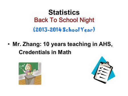 Mr. Zhang: 10 years teaching in AHS, Credentials in Math Statistics Back To School Night (2013-2014 School Year)