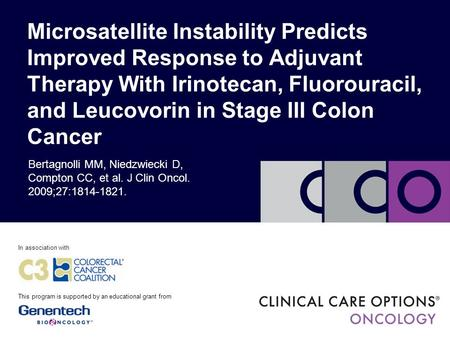 Microsatellite Instability Predicts Improved Response to Adjuvant Therapy With Irinotecan, Fluorouracil, and Leucovorin in Stage III Colon Cancer In association.