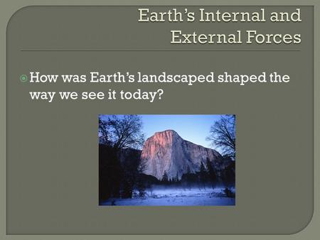  How was Earth's landscaped shaped the way we see it today?