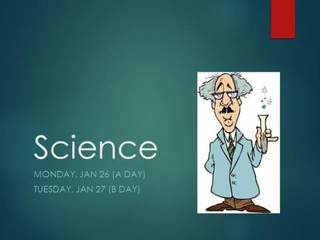 Science MONDAY, JAN 26 (A DAY) TUESDAY, JAN 27 (B DAY)