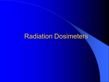 Radiation Dosimeters.