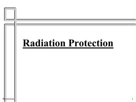 Protection1 Radiation Protection. Protection2 BENEFITS VS. ADVERSE EFFECTS.