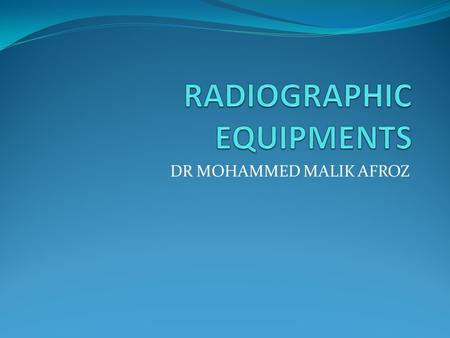DR MOHAMMED MALIK AFROZ. CONTENTS 1. X RAY MACHINE AND ITS COMPONENTS 2. IOPA X RAY FILM – SIZE 0 3. IOPA X RAY FILM SIZE 2 4. OCCLUSAL X RAY FILM 5.