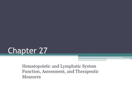 Chapter 27 Hematopoietic and Lymphatic System Function, Assessment, and Therapeutic Measures.
