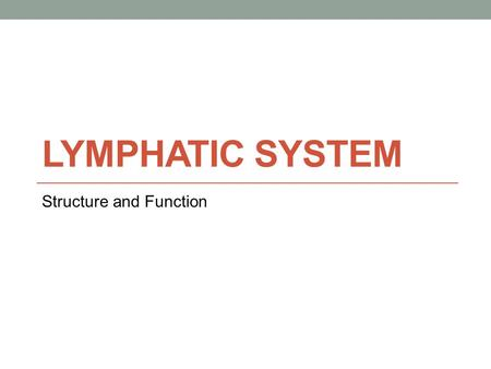 LYMPHATIC SYSTEM Structure and Function. Lymphatic System One of the functions of the lymphatic system is to return excess tissue fluid, from tissues.