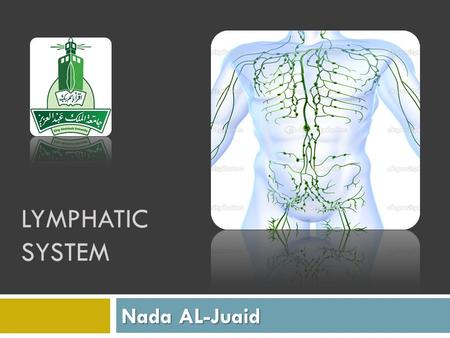 LYMPHATIC SYSTEM Nada AL-Juaid. lymphatic system  The lymphatic system is part of the circulatory system,circulatory system.
