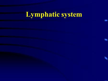 Lymphatic system. Consists of Lymphatic vessels Lymphoid tissues and organs.