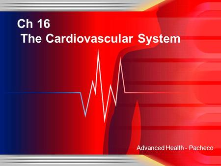 Advanced Health - Pacheco Ch 16 The Cardiovascular System.