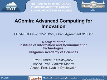 1  6/11/2016 INSTITUTE OF INFORMATION AND COMMUNICATION TECHNOLOGIES BULGARIAN ACADEMY OF SCIENCE AComIn: Advanced Computing.