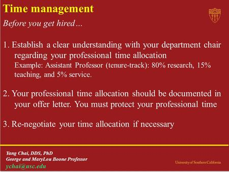 Time management Before you get hired… 1. Establish a clear understanding with your department chair regarding your professional time allocation Example: