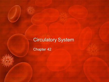 Circulatory System Chapter 42. What you need to know! The circulatory vessels, heart chambers, and route of mammalian circulation. How red blood cells.