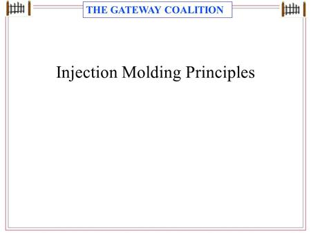 THE GATEWAY COALITION Injection Molding Principles.