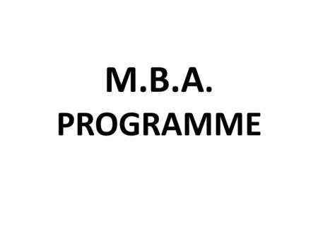 M.B.A. PROGRAMME. Introduction The Master of Business Administration (M.B.A.)is a Post-Graduate course offered by Princeton College, it is a Two- year.