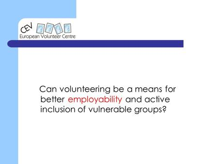 Can volunteering be a means for better employability and active inclusion of vulnerable groups?