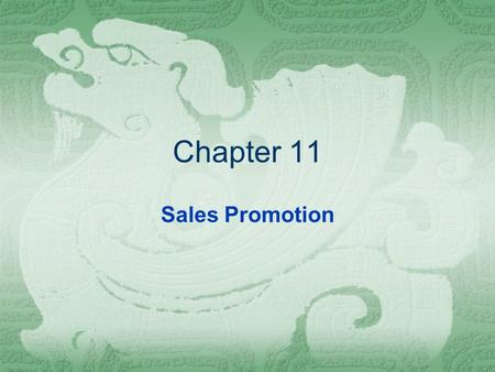 Chapter 11 Sales Promotion. Role of sales promotion  Activities that provide extra value or incentives to the sales force, distributors, or ultimate.