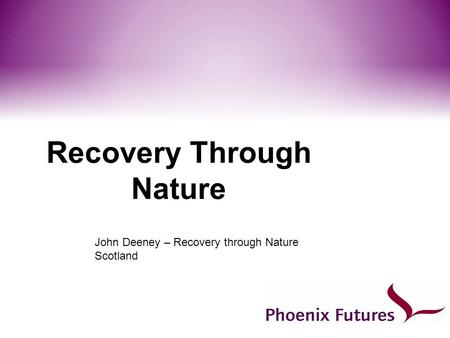 Recovery Through Nature John Deeney – Recovery through Nature Scotland.