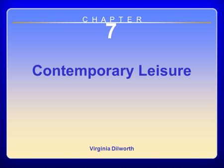Chapter 7 7 Contemporary Leisure Virginia Dilworth C H A P T E R.